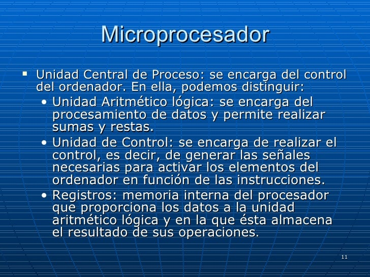 Microprocesador <ul><li>Unidad Central de Proceso: se encarga del control del ordenador. En ella, podemos distinguir: </li...