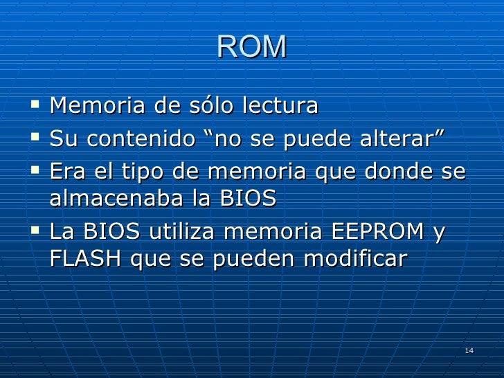 """ROM <ul><li>Memoria de sólo lectura </li></ul><ul><li>Su contenido """"no se puede alterar"""" </li></ul><ul><li>Era el tipo de ..."""