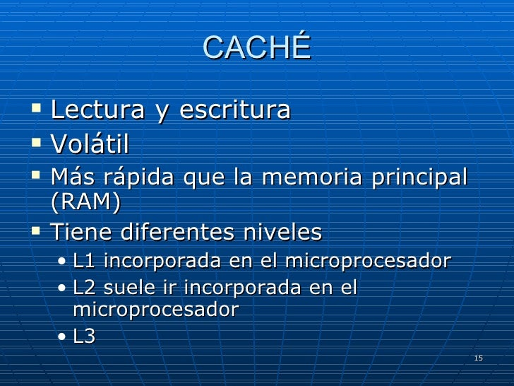 CACHÉ <ul><li>Lectura y escritura </li></ul><ul><li>Volátil </li></ul><ul><li>Más rápida que la memoria principal (RAM) </...