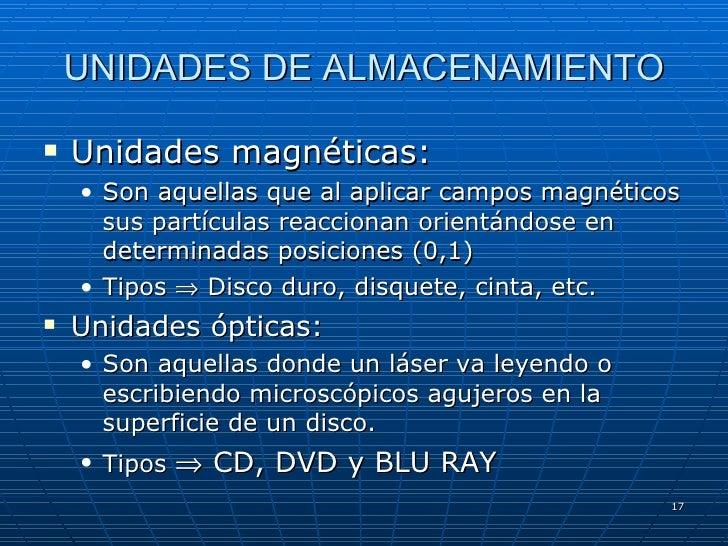 UNIDADES DE ALMACENAMIENTO <ul><li>Unidades magnéticas: </li></ul><ul><ul><li>Son aquellas que al aplicar campos magnético...