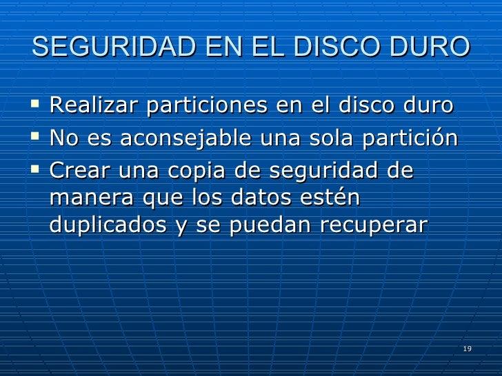 SEGURIDAD EN EL DISCO DURO <ul><li>Realizar particiones en el disco duro </li></ul><ul><li>No es aconsejable una sola part...