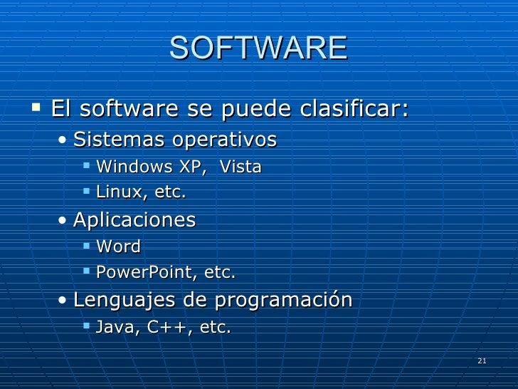 SOFTWARE <ul><li>El software se puede clasificar: </li></ul><ul><ul><li>Sistemas operativos </li></ul></ul><ul><ul><ul><li...