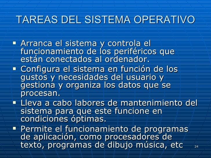 TAREAS DEL SISTEMA OPERATIVO <ul><li>Arranca el sistema y controla el funcionamiento de los periféricos que están conectad...