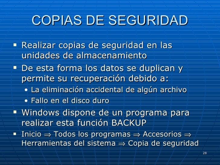 COPIAS DE SEGURIDAD <ul><li>Realizar copias de seguridad en las unidades de almacenamiento </li></ul><ul><li>De esta forma...