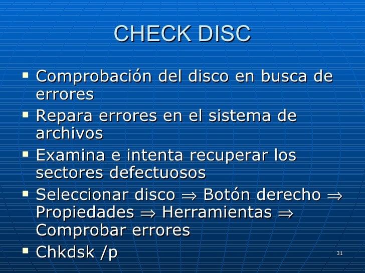 CHECK DISC <ul><li>Comprobación del disco en busca de errores </li></ul><ul><li>Repara errores en el sistema de archivos <...