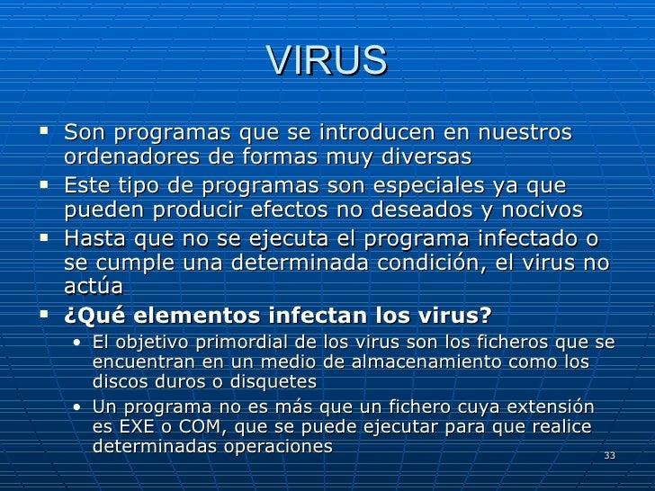 VIRUS <ul><li>Son programas que se introducen en nuestros ordenadores de formas muy diversas </li></ul><ul><li>Este tipo d...
