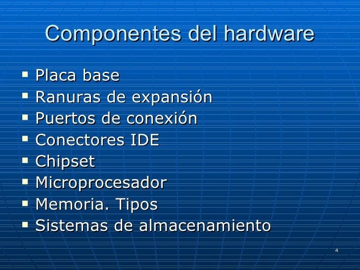 Componentes del hardware <ul><li>Placa base </li></ul><ul><li>Ranuras de expansión </li></ul><ul><li>Puertos de conexión <...