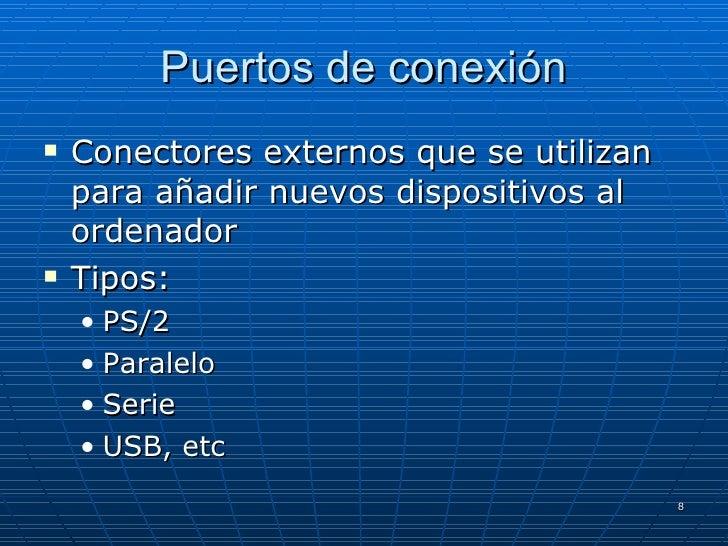 Puertos de conexión <ul><li>Conectores externos que se utilizan para añadir nuevos dispositivos al ordenador </li></ul><ul...