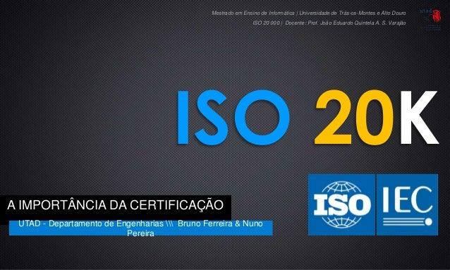 ISO 20KA IMPORTÂNCIA DA CERTIFICAÇÃOUTAD - Departamento de Engenharias  Bruno Ferreira & NunoPereiraMestrado em Ensino de ...
