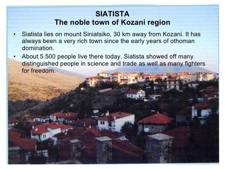 SIATISTA The noble town of Kozani region <ul><li>Siatista lies on mount Siniatsiko, 30 km away from Kozani. It has always ...