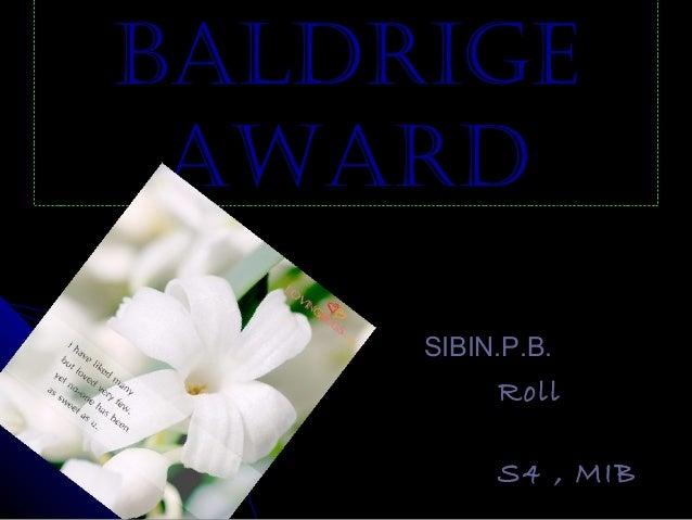 BALDRIGEBALDRIGE AWARDAWARD SIBIN.P.B.SIBIN.P.B. RollRoll No:22No:22 S4 , MIBS4 , MIB