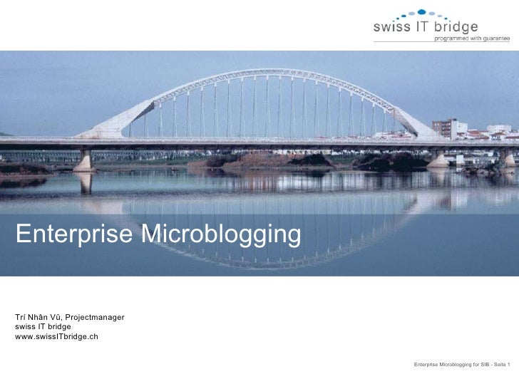 Enterprise Microblogging for SIB - Seite 1  Trí Nhân Vũ, Projectmanager swiss IT bridge www.swissITbridge.ch Enterprise Mi...