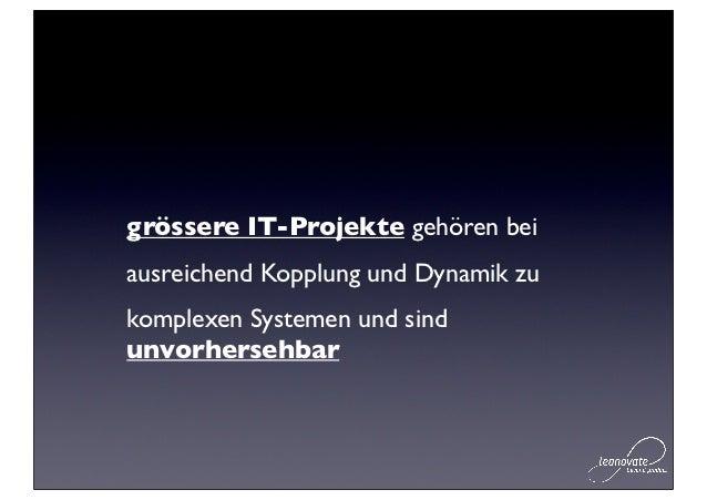 grössere IT-Projekte gehören beiausreichend Kopplung und Dynamik zukomplexen Systemen und sindunvorhersehbar