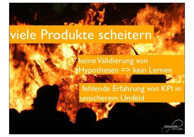 viele Produkte scheitern           keine Validierung von           Hypothesen => kein Lernen            fehlende Erfahrung...