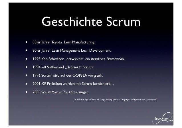 Geschichte Scrum•   50'er Jahre Toyota Lean Manufacturing•   80'er Jahre Lean Management Lean Development•   1993 Ken Schw...