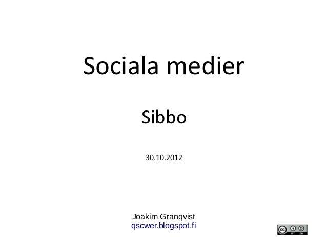 Sociala medier      Sibbo       30.10.2012    Joakim Granqvist    qscwer.blogspot.fi