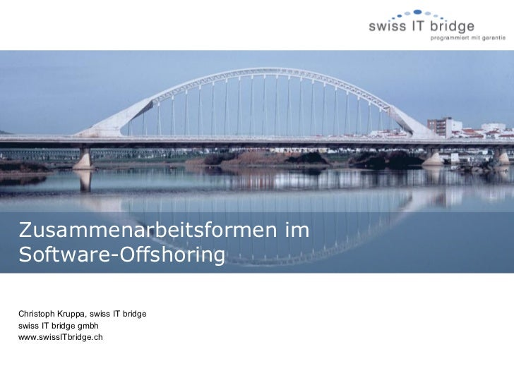 Zusammenarbeitsformen imSoftware-OffshoringChristoph Kruppa, swiss IT bridgeswiss IT bridge gmbhwww.swissITbridge.ch