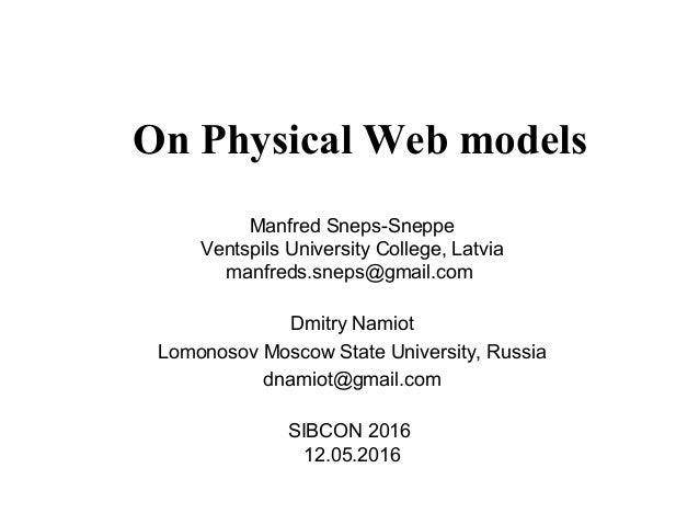 On Physical Web models Manfred Sneps-Sneppe Ventspils University College, Latvia manfreds.sneps@gmail.com Dmitry Namiot Lo...