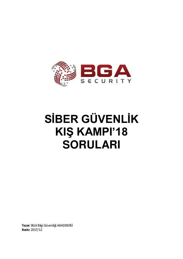 SİBER GÜVENLİK KIŞ KAMPI'18 SORULARI Yazar:BGA BilgiGüvenliğiAKADEMİSİ Baskı:2017/12