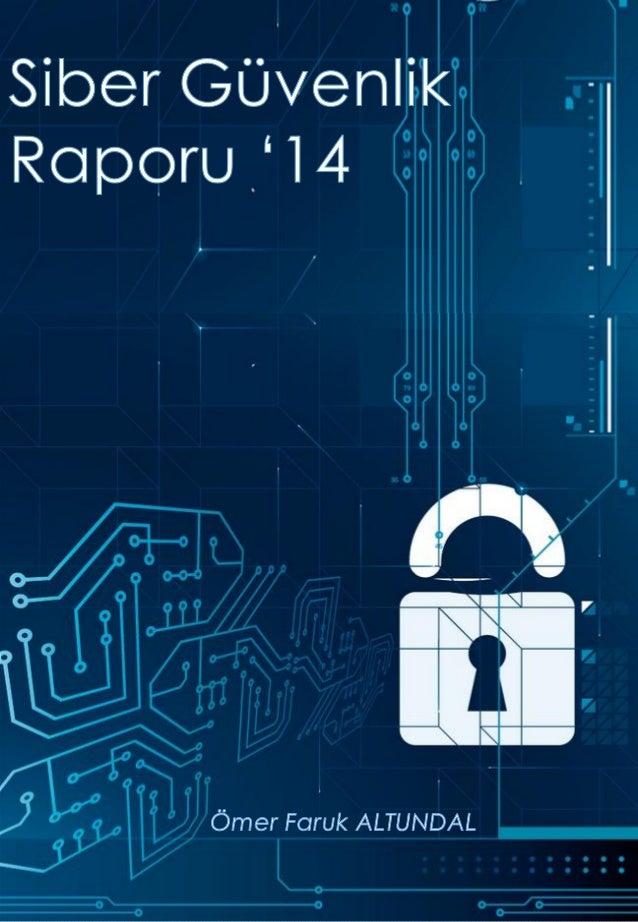 1 Siber Güvenlik Raporu '14 2014 özellikle defacto standartların temellerinin sarsıldığı bir yıl oldu Rapor Hakkında Biliş...