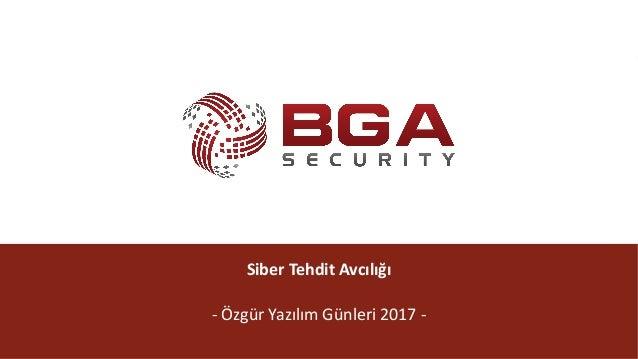 @BGASecurity SiberTehditAvcılığı - ÖzgürYazılımGünleri2017-