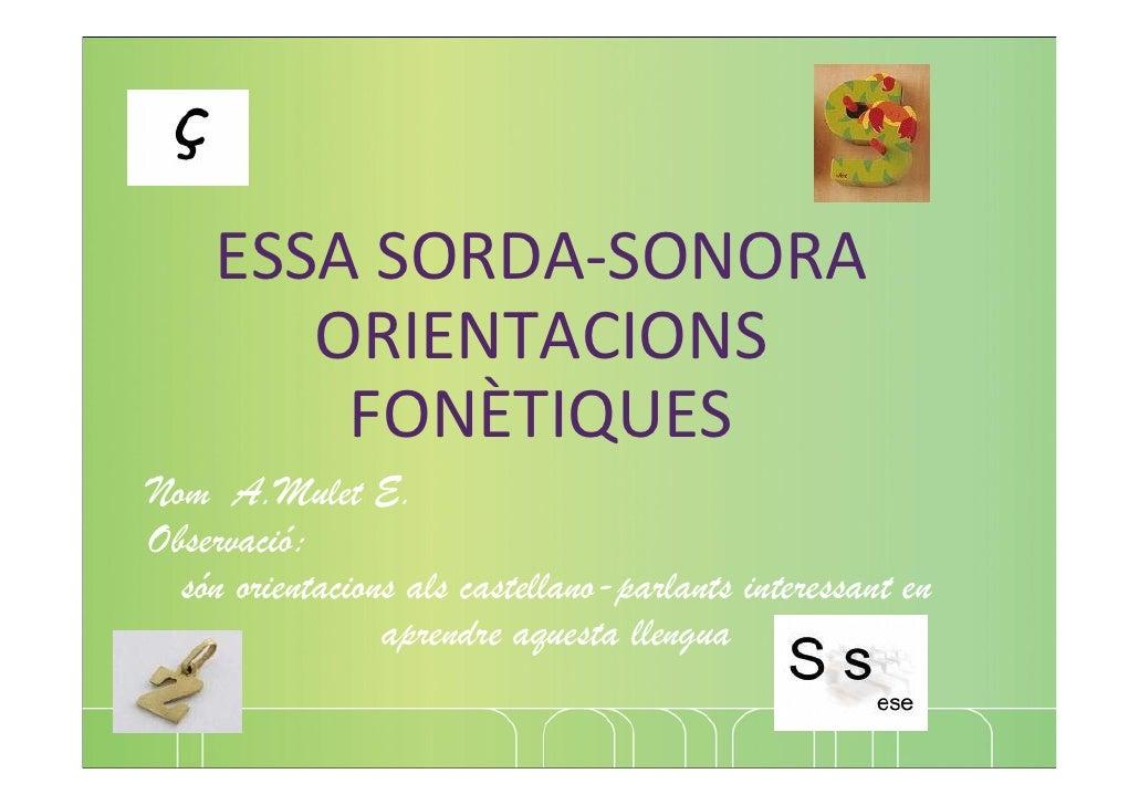 ESSASORDA‐SONORA        ORIENTACIONS         FONÈTIQUES Nom A.Mulet E. Observació:   són orientacions als castellano-par...