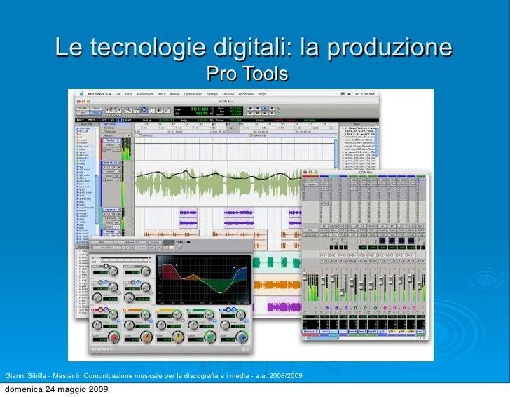 Le tecnologie digitali: la produzione                                                                 Pro Tools     Gianni...