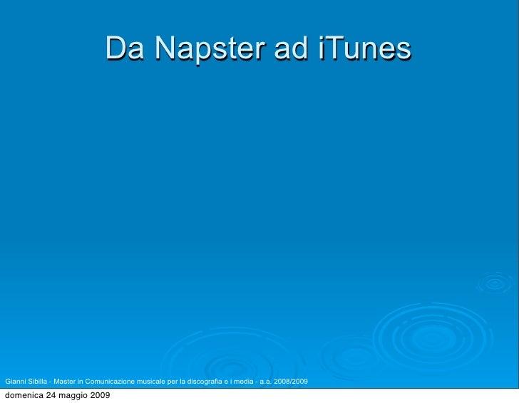 Da Napster ad iTunes     Gianni Sibilla - Master in Comunicazione musicale per la discografia e i media - a.a. 2008/2009 d...