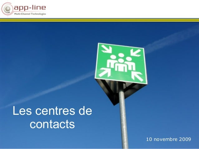 10 novembre 2009 Les centres de contacts