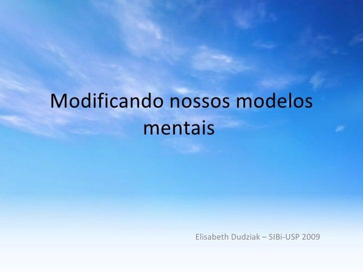 Modificando nossos modelos mentais  Elisabeth Dudziak – SIBi-USP 2009