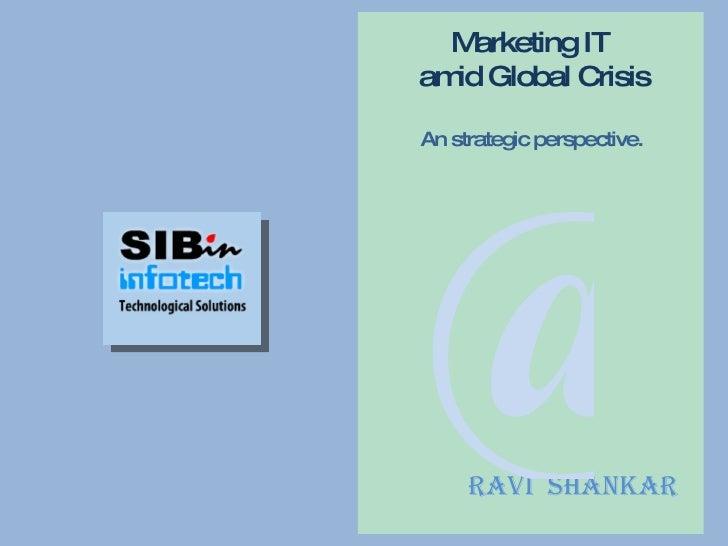 Ravi  Shankar   @ Marketing IT  amid Global Crisis An strategic perspective.