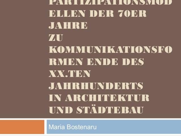 PARTIZIPATIONSMOD ELLEN DER 70ER JAHRE ZU KOMMUNIKATIONSFO RMEN ENDE DES XX.TEN JAHRHUNDERTS IN ARCHITEKTUR UND STÄDTEBAU ...