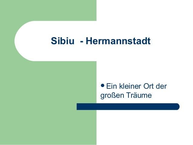 Sibiu - Hermannstadt Ein kleiner Ort der großen Träume