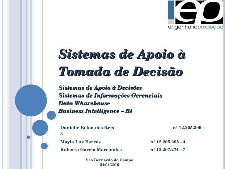 Sistemas de Apoio à Tomada de Decisão Sistemas de Apoio à Decisões Sistemas de Informações Gerenciais Data Wharehouse Busi...