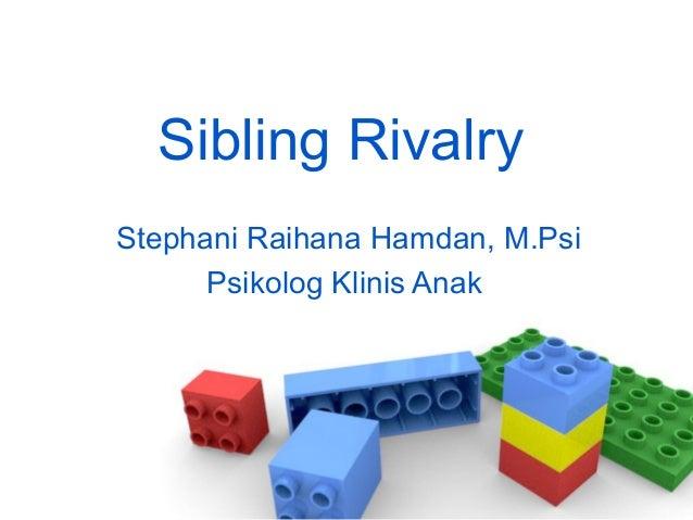 Sibling Rivalry Stephani Raihana Hamdan, M.Psi Psikolog Klinis Anak