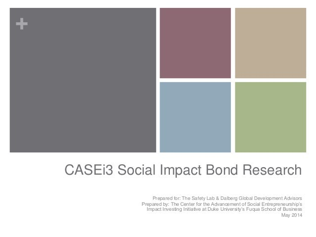+ CASEi3 Social Impact Bond Research Prepared for: The Safety Lab & Dalberg Global Development Advisors Prepared by: The C...