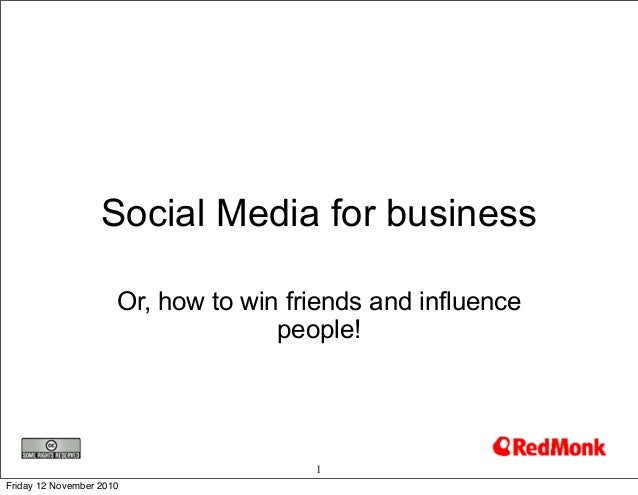 Social Media for business Or, how to win friends and influence people! 1 Friday 12 November 2010