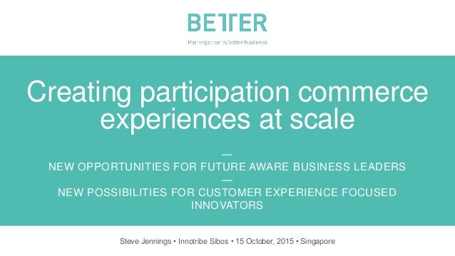 — NEW OPPORTUNITIES FOR FUTURE AWARE BUSINESS LEADERS — NEW POSSIBILITIES FOR CUSTOMER EXPERIENCE FOCUSED INNOVATORS Steve...