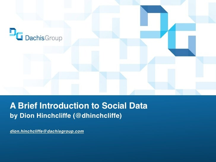 A Brief Introduction to Social Databy Dion Hinchcliffe (@dhinchcliffe)dion.hinchcliffe@dachisgroup.com