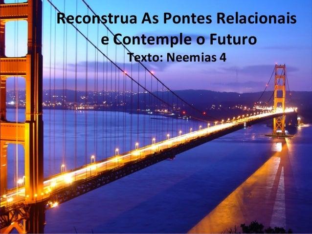 Reconstrua As Pontes Relacionais e Contemple o Futuro Texto: Neemias 4