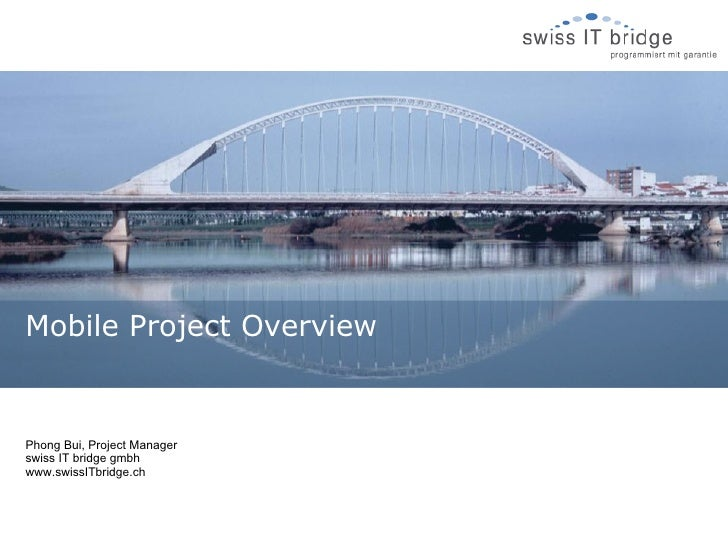 Mobile Project OverviewPhong Bui, Project Managerswiss IT bridge gmbhwww.swissITbridge.ch