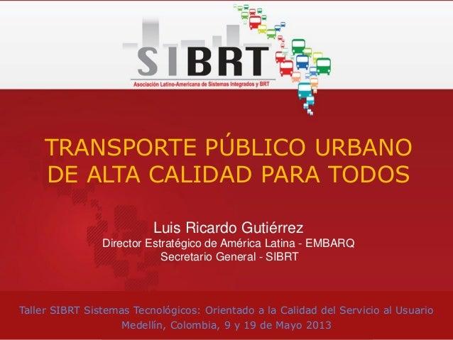 Taller SIBRT Sistemas Tecnológicos: Orientado a la Calidad del Servicio al UsuarioMedellín, Colombia, 9 y 19 de Mayo 2013T...