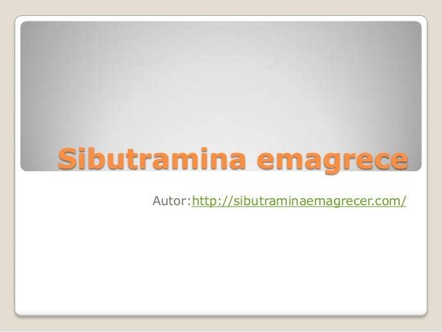 Sibutramina emagrece Autor:http://sibutraminaemagrecer.com/