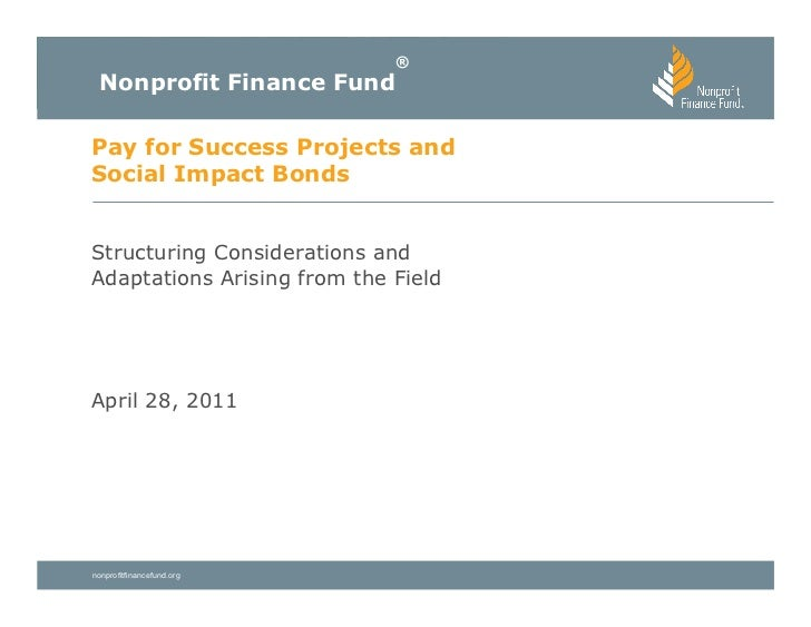 ®  Nonprofit Finance FundPay for Success Projects andSocial Impact BondsStructuring Considerations andAdaptations Arising ...