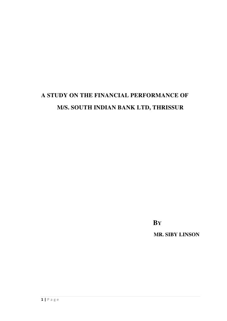 A STUDY ON THE FINANCIAL PERFORMANCE OF     M/S. SOUTH INDIAN BANK LTD, THRISSUR                                BY        ...