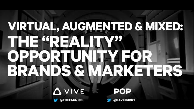 "THE ""REALITY"" OPPORTUNITY FOR BRANDS & MARKETERS VIRTUAL, AUGMENTED & MIXED: @THEFAUNCES @DAVECURRY"
