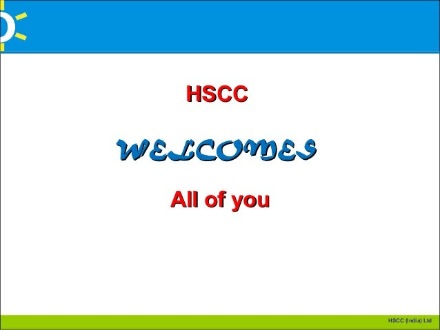 HSCC (India) Ltd HSCCHSCC WELCOMESWELCOMES All of youAll of you
