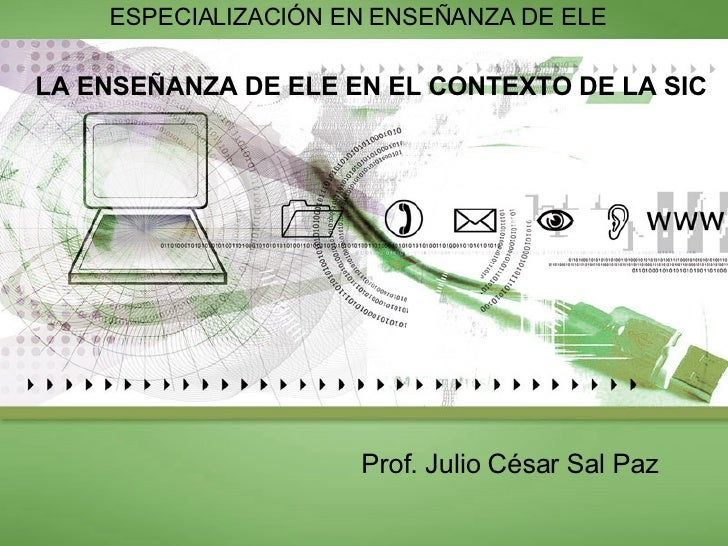 LA   ENSEÑANZA DE ELE EN EL CONTEXTO DE LA SIC   Prof. Julio César Sal Paz ESPECIALIZACIÓN EN ENSEÑANZA DE ELE