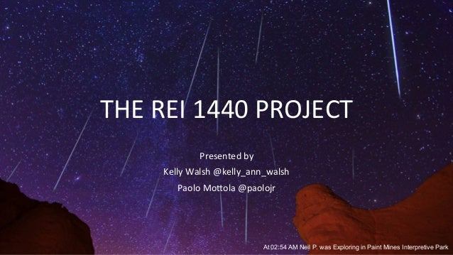 THE  REI  1440  PROJECT   Presented  by     Kelly  Walsh  @kelly_ann_walsh   Paolo  MoAola  @paolo...