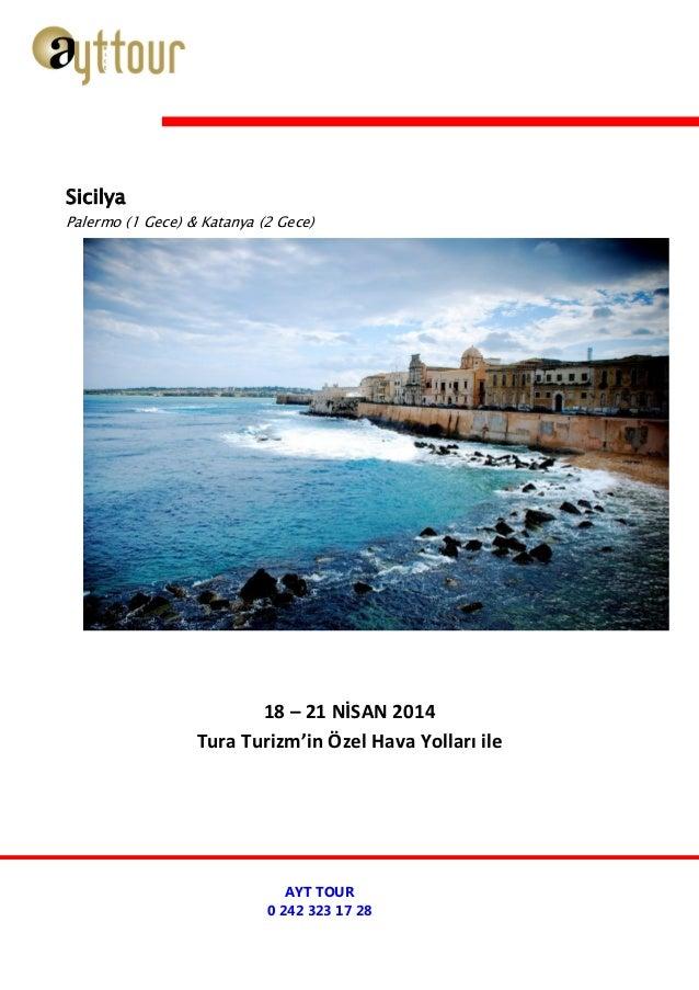 18 – 21 NİSAN 2014 Tura Turizm'in Özel Hava Yolları ile Sicilya Palermo (1 Gece) & Katanya (2 Gece) AYT TOUR 0 242 323 17 ...